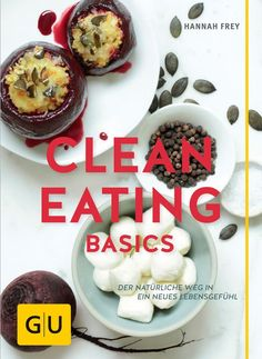 CLEAN EATING BASICS von Hannah Frey   Projekt: Gesund Leben   Clean Eating, Fitness & Entspannung