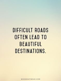 Motivation Quotes : Inspirational Quote: Difficult roads often lead to beautiful destinations. - About Quotes : Thoughts for the Day & Inspirational Words of Wisdom Great Quotes, Quotes To Live By, Inspiring Quotes, Top Quotes, Popular Quotes And Sayings, Live Happy Quotes, True Happiness Quotes, Stay Strong Quotes, Wisdom Quotes