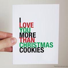 I Love You More Than Christmas Cookies greeting card Top 5 Christmas Gifts, Little Christmas, Christmas Carol, Christmas Humor, Christmas Cookies, Christmas Holidays, Christmas Tree, Naughty Christmas, Christmas Stuff