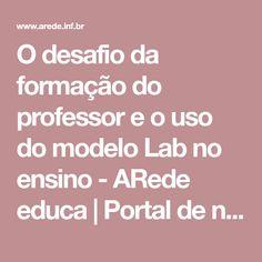 O desafio da formação do professor e o uso do modelo Lab no ensino - ARede educa   Portal de noticias sobre tecnologias para educação