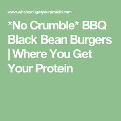 *No Crumble* BBQ Black Bean Burgers   Where You Get Your Protein