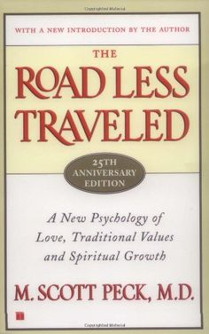 The Road Less Traveled, 25th Anniversary Edition : A New Psychology of Love, Traditional Values and Spiritual Growth M. Scott Peck