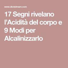 17 Segni rivelano l'Acidità del corpo e 9 Modi per Alcalinizzarlo