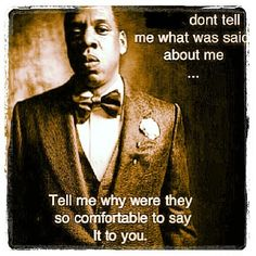 Jay Z (no hyphen) is a little more concise than I am @Jenn L Ruiz Perry,  @MacKenzie Barr your Mom's friends made me think of this quote