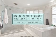 How to Clean a Shower and Keep It that Way + Bonus DIY Cleaning Recipes via Clean Mama