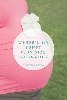 I wondered, as a plus size woman, how my belly would look pregnant. As months passed by I watched my friends' bellies pop and couldn't help but to question: Where's my bump?