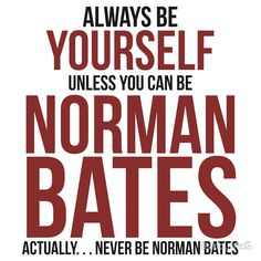 Don't be Norman Bates