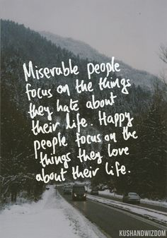 I know it's hard, but if you try to focus on the bright side of life, you will feel so much happier/better.