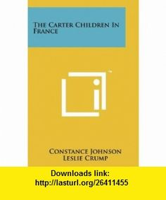 The Carter Children In France (9781258218065) Constance Johnson, Leslie Crump , ISBN-10: 1258218062  , ISBN-13: 978-1258218065 ,  , tutorials , pdf , ebook , torrent , downloads , rapidshare , filesonic , hotfile , megaupload , fileserve