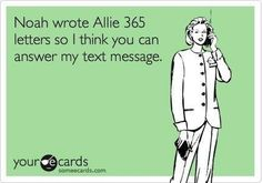 Noah wrote Allie 365 letters, so I think you can answer my text message.