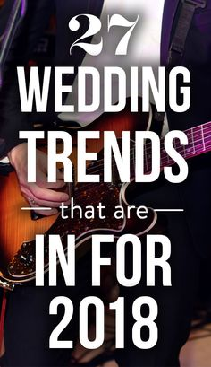 Calling all brides: these are the biggest wedding trends for 2018 that aren't going anywhere. You'll want to incorporate these into your big day.