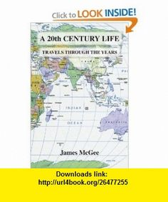 A 20th Century Life Travels Through the Years (9781436338479) James McGee , ISBN-10: 1436338476  , ISBN-13: 978-1436338479 ,  , tutorials , pdf , ebook , torrent , downloads , rapidshare , filesonic , hotfile , megaupload , fileserve