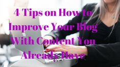 4 Tips on How to Improve Your Blog With the Content You Already Have Improve Yourself, Blogging, Social Media, Content, Playground, Writing, Tips, Posts, Popular