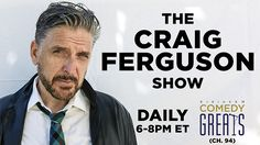 The Craig Ferguson Show airs daily from 6-8 pm ET on Comedy Greats (Ch. 94).