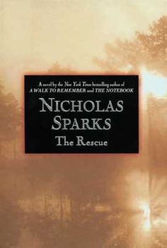 """The Rescue by Nicholas Sparks    """"You're going to come across people in your life who will say all the right words at all the right times. But in the end, it's always their actions you should judge them by. It's actions, not words, that matter."""""""