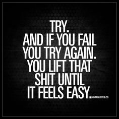 """Try. And if you fail you try again. You lift that shit until it feels easy."" - You always gotta try. And if you fail, you keep at it. Until it feels easy - #goforit #keeptrying #gymquotes #motivationalmemes"