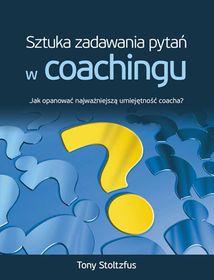 Sztuka zadawania pytań w coachingu. Jak opanować najważniejszą umiejętność coacha?-Stoltzfus Tony