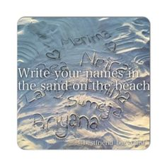 #4 write your names in the sand!