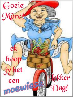 Morning Blessings, Good Morning Wishes, Good Morning Quotes, Lekker Dag, Goeie Nag, Goeie More, Afrikaans Quotes, Forest Fairy, Happy Birthday Wishes