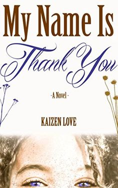 My Name Is Thank-You by Kaizen Love, http://www.amazon.com/dp/B00LPLHQ3W/ref=cm_sw_r_pi_dp_mXc1tb190XDRD