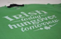 St Patrick's Day T shirts - St Paddy's Day T shirts - Irish T shirts - Irish Today Hungover Tomorrow T shirt Design for St Patrik's Day by CustomTshirtsandHats on Etsy