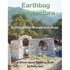 Earthbag Architecture: Building Your Dream with Bags (Green Home Building) (Volume Japanese Architecture, Futuristic Architecture, Sustainable Architecture, Residential Architecture, Landscape Architecture, Contemporary Architecture, Pavilion Architecture, Classical Architecture, Natural Building