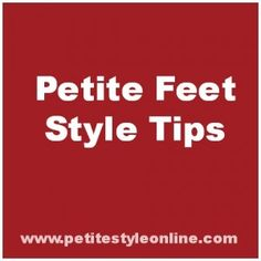 Petite Feet Style Tips – The Do's