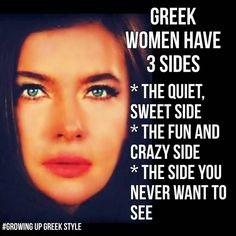 Greek women have 3 sides: the quiet, sweet side; the fun and crazy side; the side you never want to see. Greek Memes, Funny Greek, Greek Quotes, Greek Sayings, Mom Quotes Tumblr, Girl Quotes, Greek Girl, Greek Language, Greek Culture
