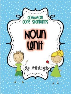 Common Core Noun Unit-lessons for all of the CCS on nouns: singular/plural, common/proper, concrete/abstract, and more!  ($)