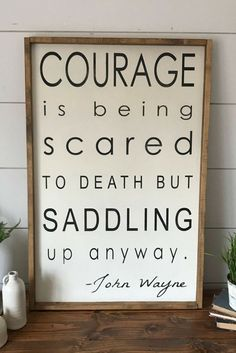 Courage is being scared to death but saddling up anyway, John Wayne Quote, Farmh… – olla Great Quotes, Quotes To Live By, Me Quotes, Motivational Quotes, Sign Quotes, Wall Quotes, Famous Quotes, Rustic Signs, Rustic Decor