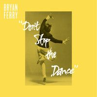 Stream Don't Stop The Dance (Eric 'Dunks' Duncan Remix) by Bryan Ferry from desktop or your mobile device David Sanborn, James Campbell, Dream Music, Roxy Music, Dont Stop, The Visitors, Me Me Me Song, Screen Printing, Punk