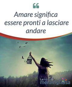 Amare significa essere pronti a lasciare andare.  Amare #davvero significa anche essere pronti a #lasciare andare, lasciare libera l'altra persona e noi #stessi. Non creare #catene.