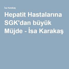 Hepatit Hastalarına SGK'dan büyük Müjde - İsa Karakaş