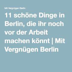 11 schöne Dinge in Berlin, die ihr noch vor der Arbeit machen könnt | Mit Vergnügen Berlin