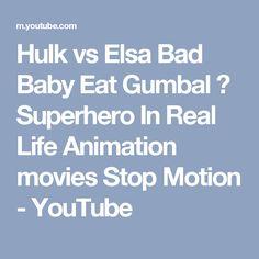 Hulk vs Elsa Bad Baby Eat Gumbal ❤ Superhero In Real Life Animation movies Stop Motion - YouTube