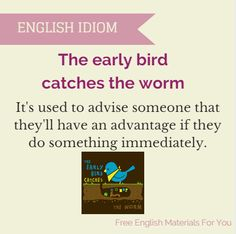 THE EARLY BIRD CATCHES THE WORM: A quien madruga, Dios le ayuda.