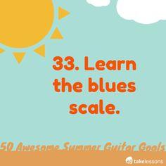 Summer Guitar Goal No. 33: Learn the blues scale. http://takelessons.com/blog/50-summer-guitar-goals-z01?utm_source=social&utm_medium=blog&utm_campaign=pinterest