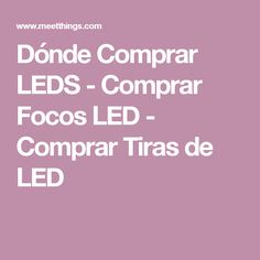 Dónde Comprar LEDS - Comprar Focos LED - Comprar Tiras de LED