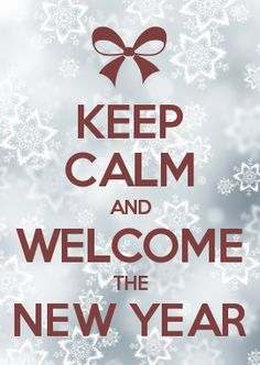 KEEP CALM AND WELCOME THE NEW YEAR