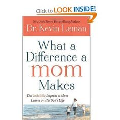 What a Difference a Mom Makes: The Indelible Imprint a Mom Leaves on Her Son's Life: Dr. Kevin Leman: 9780800721732: Amazon.com: Books