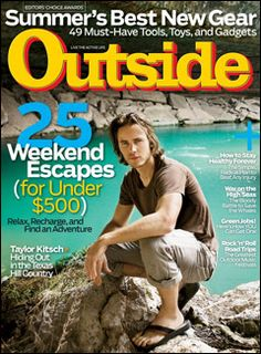 Two of my favorite things: @Outside Magazine and Taylor Kitsch! Almost as good as the James Franco cover. :)