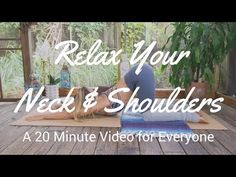 Yoga to Relax Your Shoulders & Neck: A 20 Minute Video for Everyone - The Journey Junkie