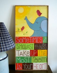 "Children's Sign   ""Sometimes the smallest things take up the most room in your heart"". $40.00, via Etsy."