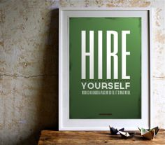 Hire Yourself. Work is no longer a place we go. It's what we do.
