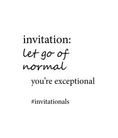 invitational: let go of normal. you're exceptional.   http://libreliving.com/invitationals/