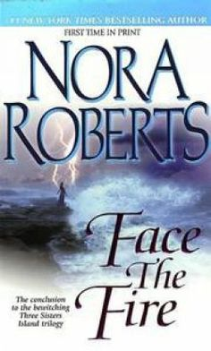 Face the Fire by Nora Roberts. Many first nora read.