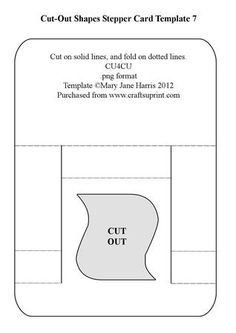 Cut Out Shapes Stepper Card Template 7 on Craftsuprint designed by Mary Jane Harris - This stepper template has a cut-out shape on the front panel. You can put a plain colored paper, a printed paper, a dangle, or anything you like in the opening. Cut on the solid lines and fold on the dotted lines. Be sure to see my other Cut-Out stepper templates. I hope they give you hours of designing pleasure.  - Now available for download!