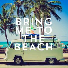 Bring me to the beach