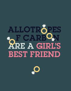 Allotropes of carbon are a girl's best friend. #ScienceJokes #Love #Quotes
