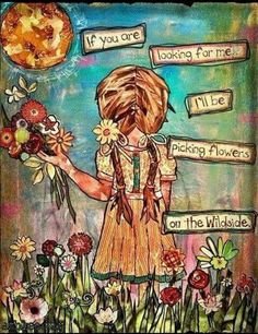 "A mixed media, collage piece I created for an environment classroom auction, The Wildside. A girl picking flowers in a meadow. The caption, ""if you are looking for me, I'll be picking flowers on the Wildside."" Perfect for a little girls room. Mixed Media Collage, Mixed Media Canvas, Collage Art, Mixed Media Journal, Art Journal Pages, Art Journals, Picking Wild Flowers, Frida Art, Scrapbooking"